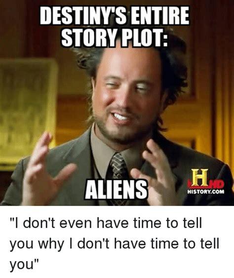 Is Uh I Dont Even by Destinys Entire Story Plot Aliens Historycom Destiny