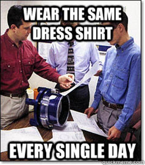 Same Shirt Meme - wear the same dress shirt every single day socially