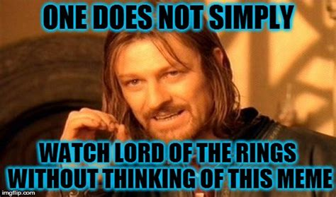 Lotr Meme Generator - one does not simply meme imgflip