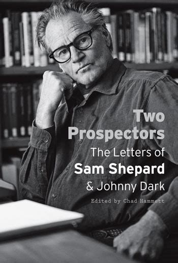 two prospectors the letters two prospectors the letters of sam shepard and johnny dark