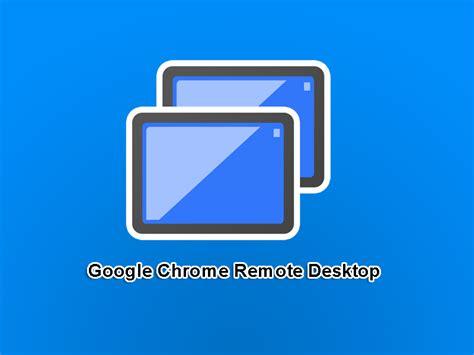 chrome remote desktop google chrome remote desktop