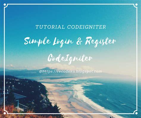 codeigniter easy tutorial membuat simple login dan register menggunakan codeigniter