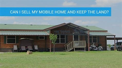 can i sell my mobile home and keep the land ez homes llc