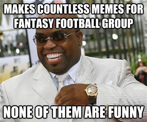 Fantasy Football Meme - makes countless memes for fantasy football group none of