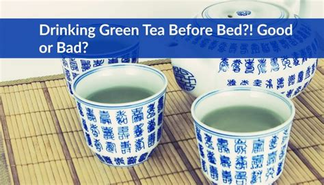 green tea before bed drinking green tea before bed good or bad the healthy