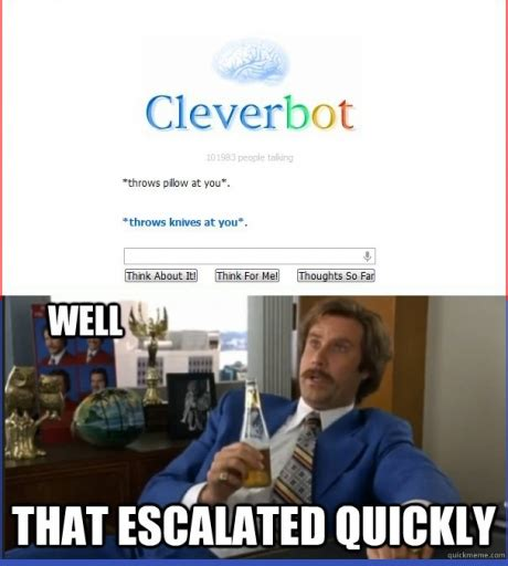 Well That Escalated Quickly Meme - cleverbot wants to kill you that escalated quickly