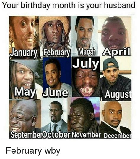 March Birthday Memes - your birthday month is your husband january february march