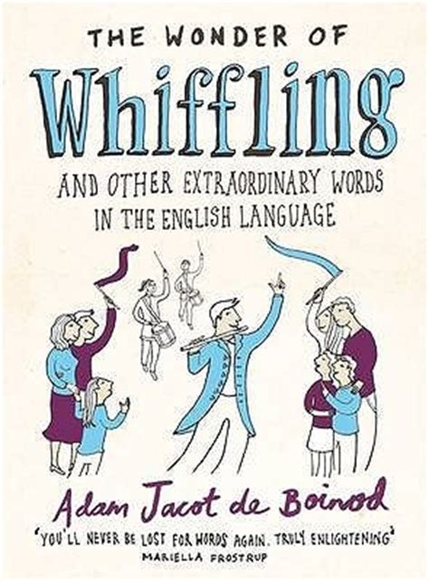 the wonders of language the wonder of whiffling and other extraordinary words in the english language by adam jacot de