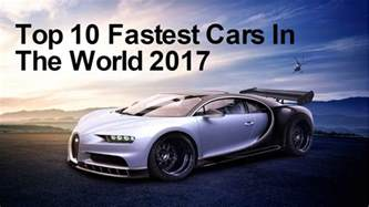 top ten new cars top 10 fastest cars in the world 2017