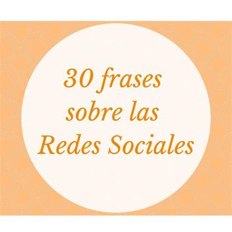 frases para redes sosiales 30 frases sobre las redes sociales