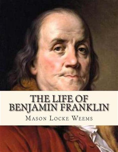 benjamin franklin very short biography the life of benjamin franklin mason locke weems