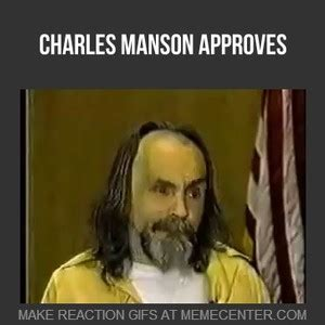Charles Manson Meme - charles manson approves reaction by fapington meme center