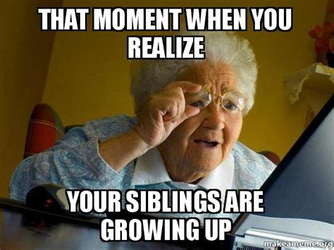 that moment when you realize your siblings are growing up