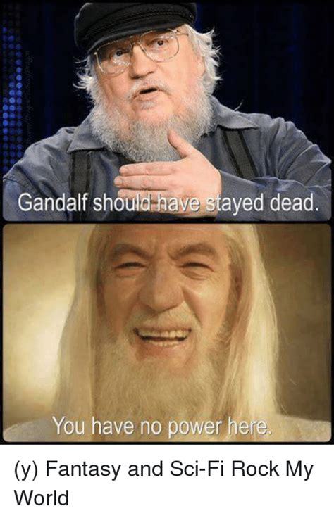 Sci Fi Memes - gandalf shoulchave stayed dead you have no power here y