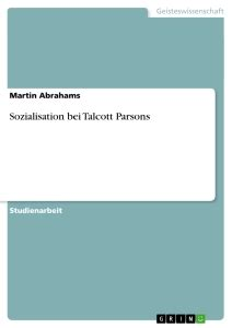 pattern variables soziologie sozialisation bei talcott parsons self publishing bei grin