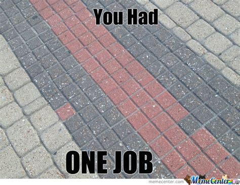 You Had One Job Meme - one job memes best collection of funny one job pictures