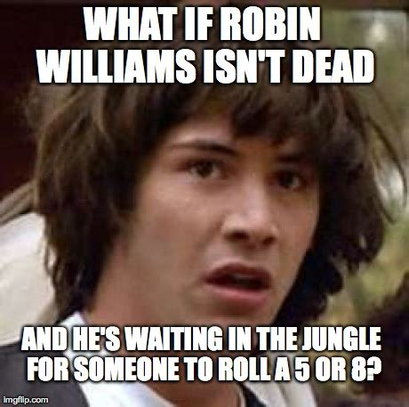 Robin Williams Meme - conspiracy keanu meme imgflip