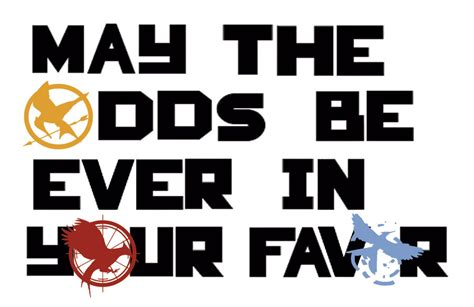 May The Odds Be Ever In Your Favor Meme - quotes in your favor quotesgram