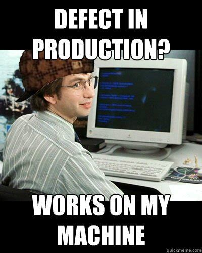 It Works Memes - defect in production works on my machine developer memes