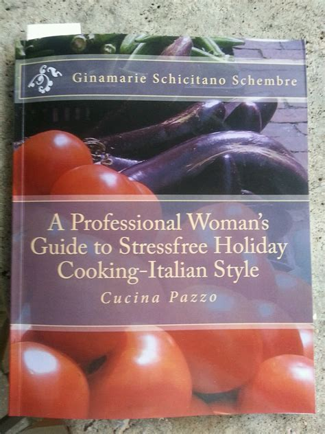 a professional s guide to stressfree italian cooking basic italian recipes books ginamarie schembre ginaschembre