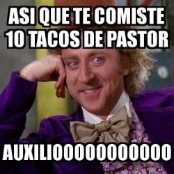 Tacos Al Pastor Meme - meme willy wonka asi que te comiste 10 tacos de pastor