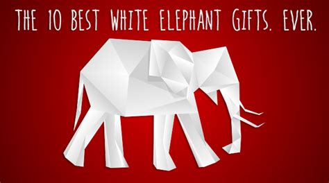the 10 best white elephant gifts ever