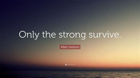 Surviving My Time In The 2 by Only The Strong Survive Quotes Various Quotes Pic