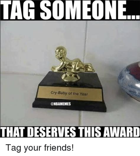 Tag A Friend Meme - tag someone cry baby of the year that deserves this award