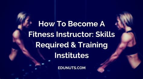 how to become a certified trainer how to become a fitness instructor skills required institutes