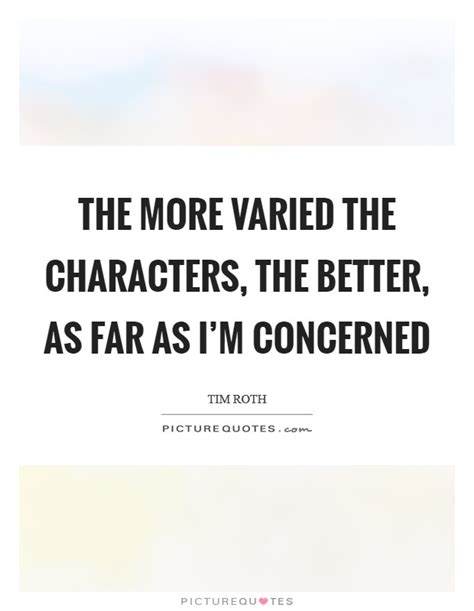 the more the better the more varied the characters the better as far as i m