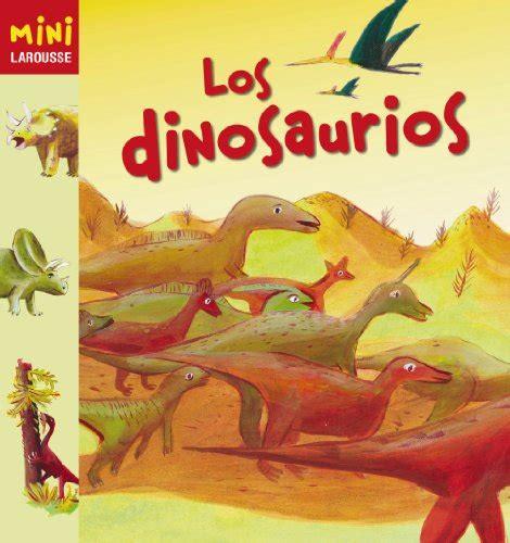 coleccion mini larousse animales los dinosaurios larousse infantil juvenil castellano a partir de 5 6 a 241 os colecci 243 n