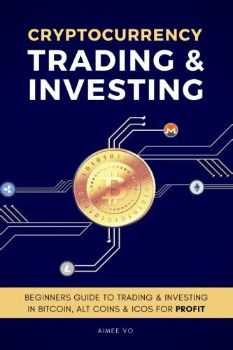 cryptocurrency investing the ultimate guide to investing in bitcoin ethereum and blockchain technology cryptocurrency and blockchain volume 3 books cryptocurrency trading investing beginners guide to