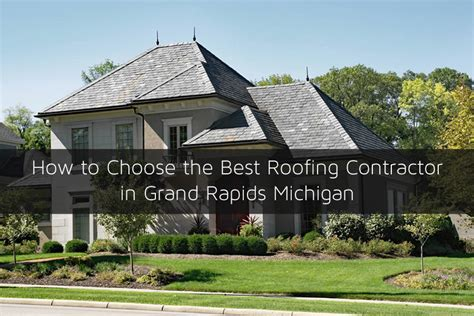 how to choose the best roofing contractor in grand rapids