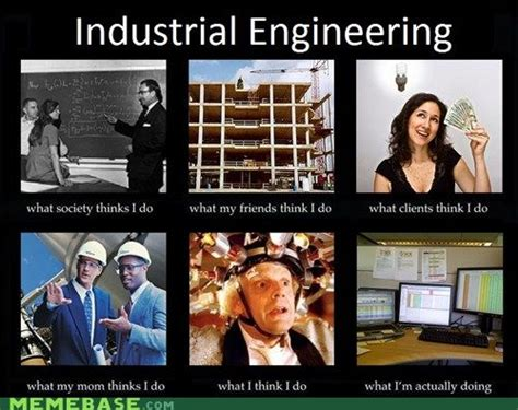 Industrial Engineering Memes - how industrial engineers are seen we industrial and the