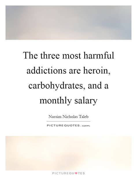 carbohydrates quotes the three most harmful addictions are heroin