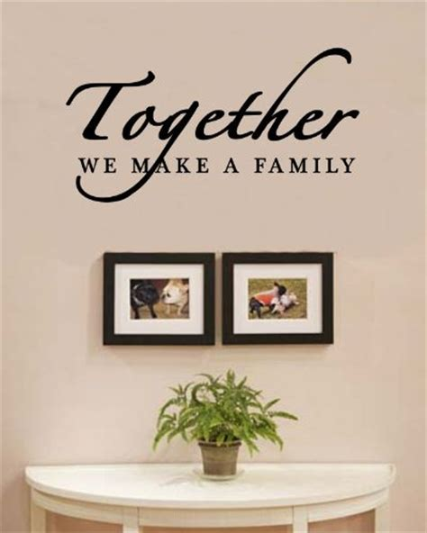 quotes on home decor together we make a family love home vinyl wall decals