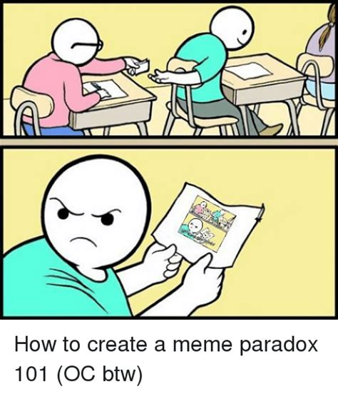 How To Make Meme - how to create a meme paradox 101 oc btw meme on me me