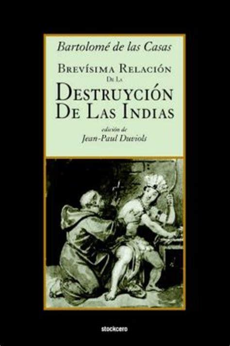 brevsima relacin de la brevisima relacion de la destruycion de las indias by bartolome de las casas 9789871136506