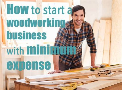 how to start a woodworking business 5 tips to start a woodworking business on a budget