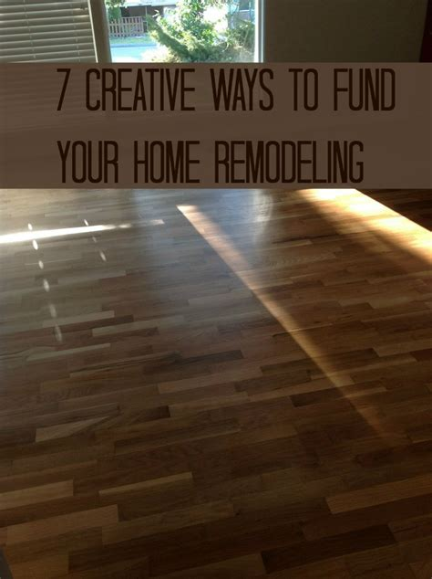 7 creative ways to fund your home remodeling tales of a