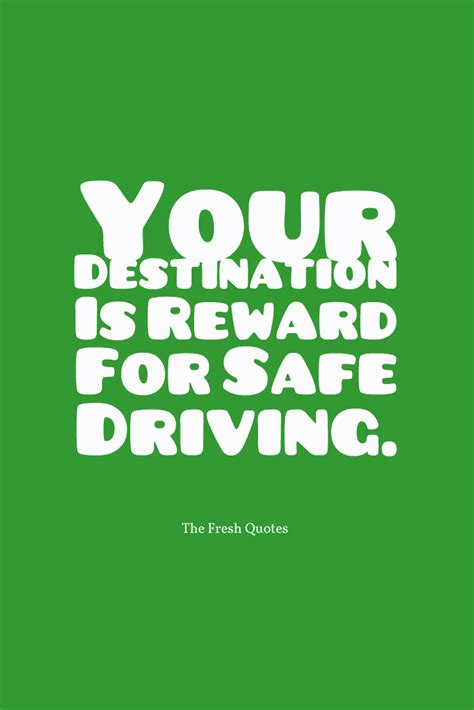 Your Destination Is Reward For Safe Driving.   Quotes & Wishes