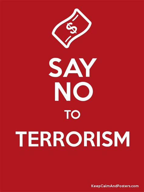 Says No To say no to terrorism keep calm and posters generator