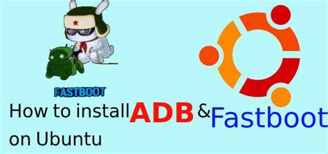 ubuntu adb tutorial how to install adb fastboot on ubuntu linuxtechlab