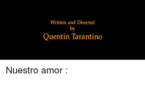 film written by quentin tarantino written and directed quentin tarantino nuestro amor