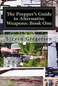 s guide to lay volume 1 books the prepper s guide to alternative weapons book one