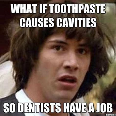 Toothpaste Meme - what if toothpaste causes cavities weknowmemes