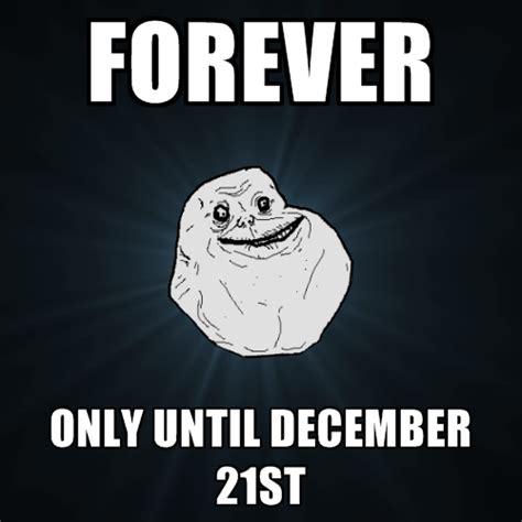 December Meme - forever only until december 21st create meme