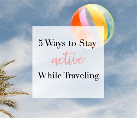 Ways To Stay Beautiful While Traveling by Five Ways To Stay Active While Traveling Sorority Fashion