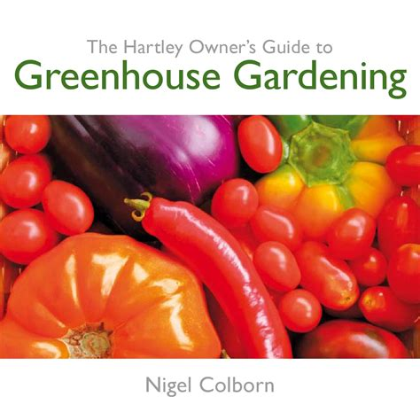 greenhouses advanced technology for protected horticulture books the owner s guide to greenhouse gardening by