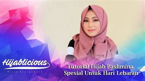 tutorial hijab pashmina untuk lebaran hijablicious tutorial hijab pashmina spesial untuk hari